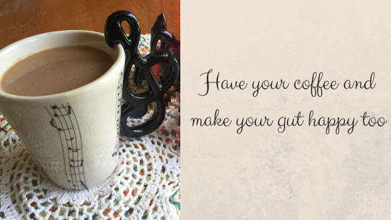 Have your coffee and make your gut happy-1 copy