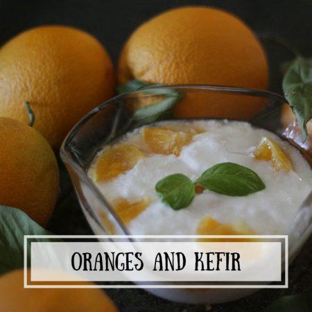 Oranges and Kefir