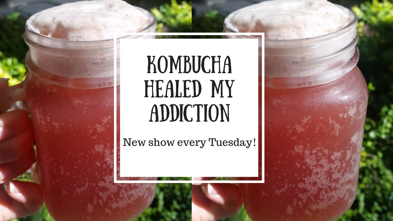 Kombucha Healed My Addiction