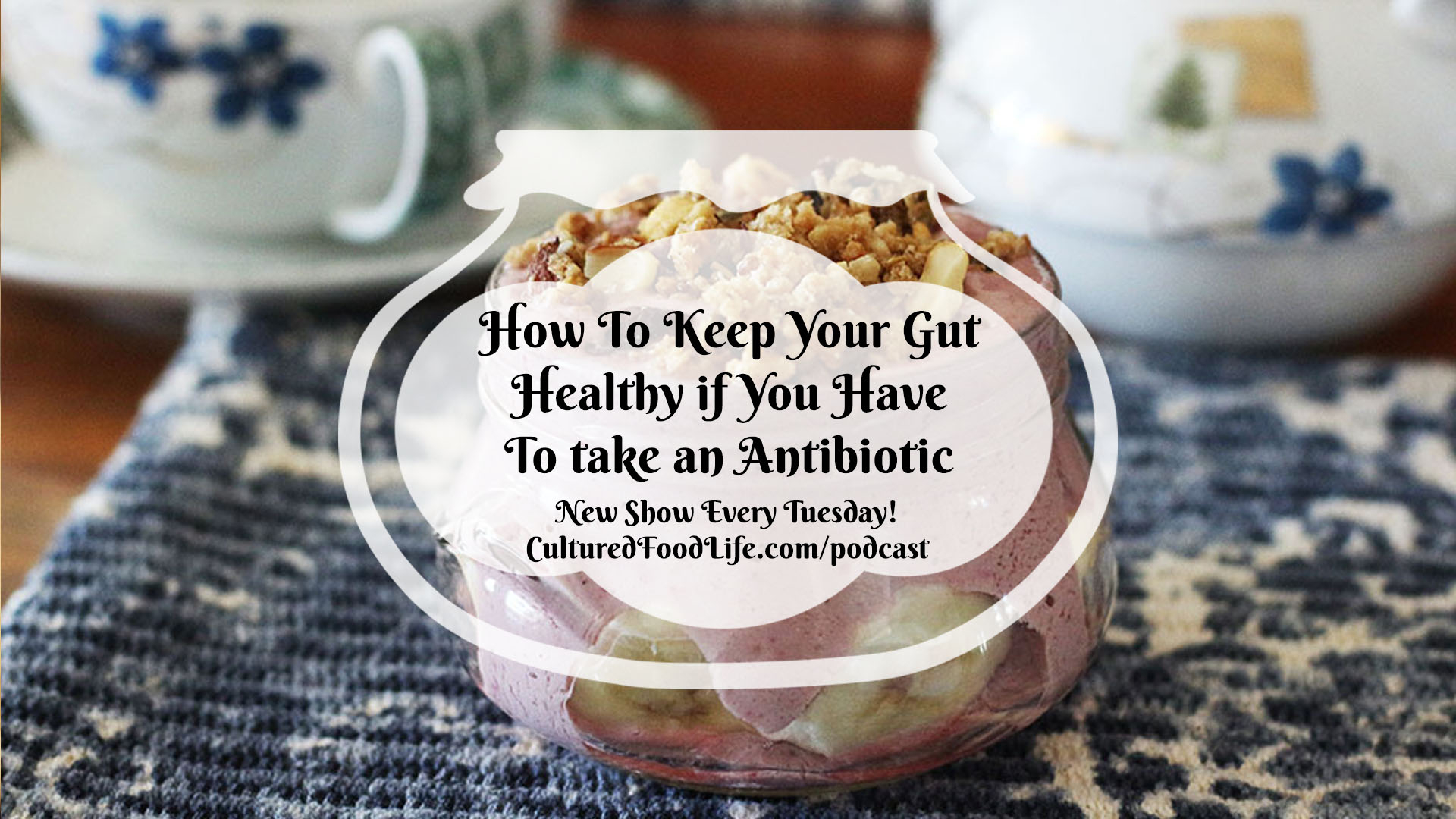 How To Keep Your Gut Healthy if You Have To take an Antibiotic full
