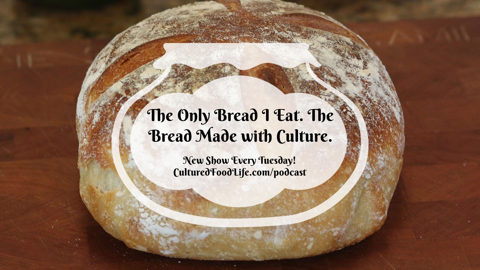 The Only Bread I Eat The Bread Made with Culture full