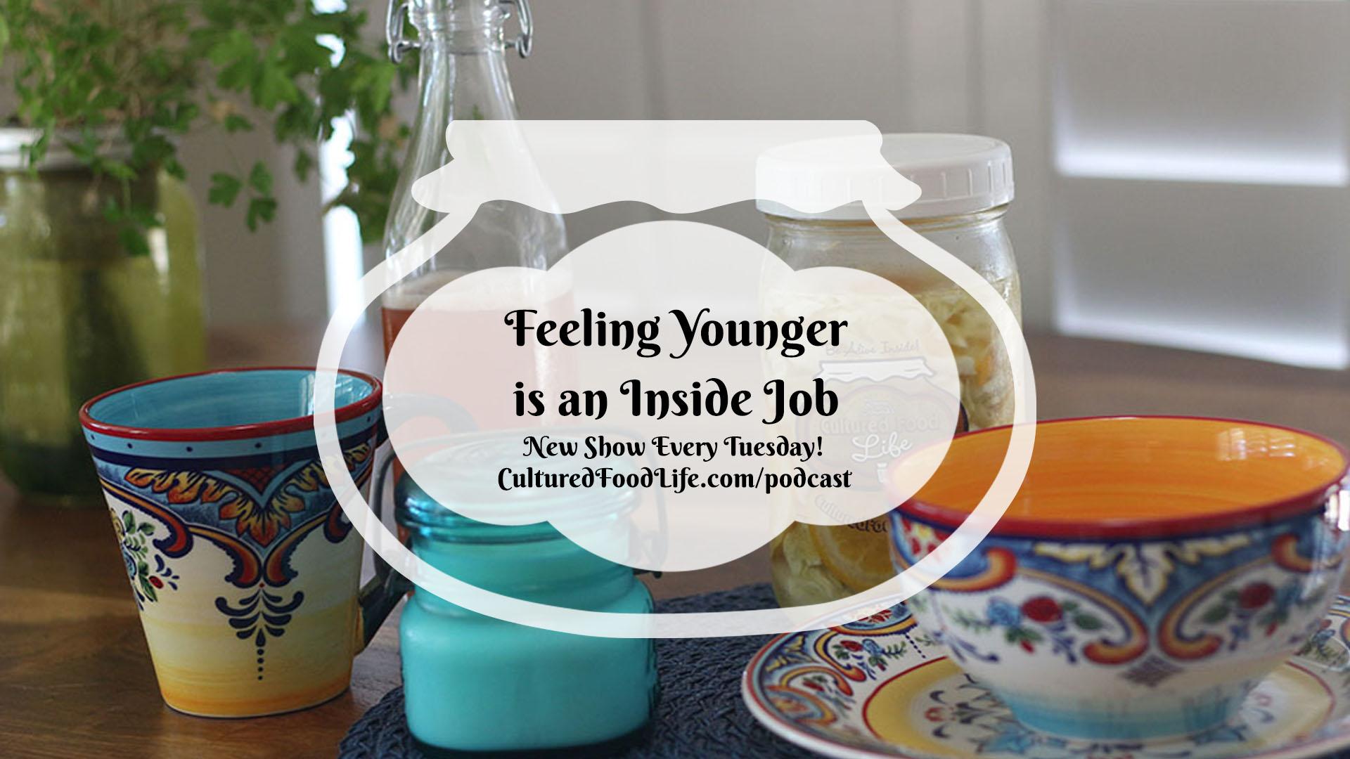 Feeling Younger is an Inside Job Full