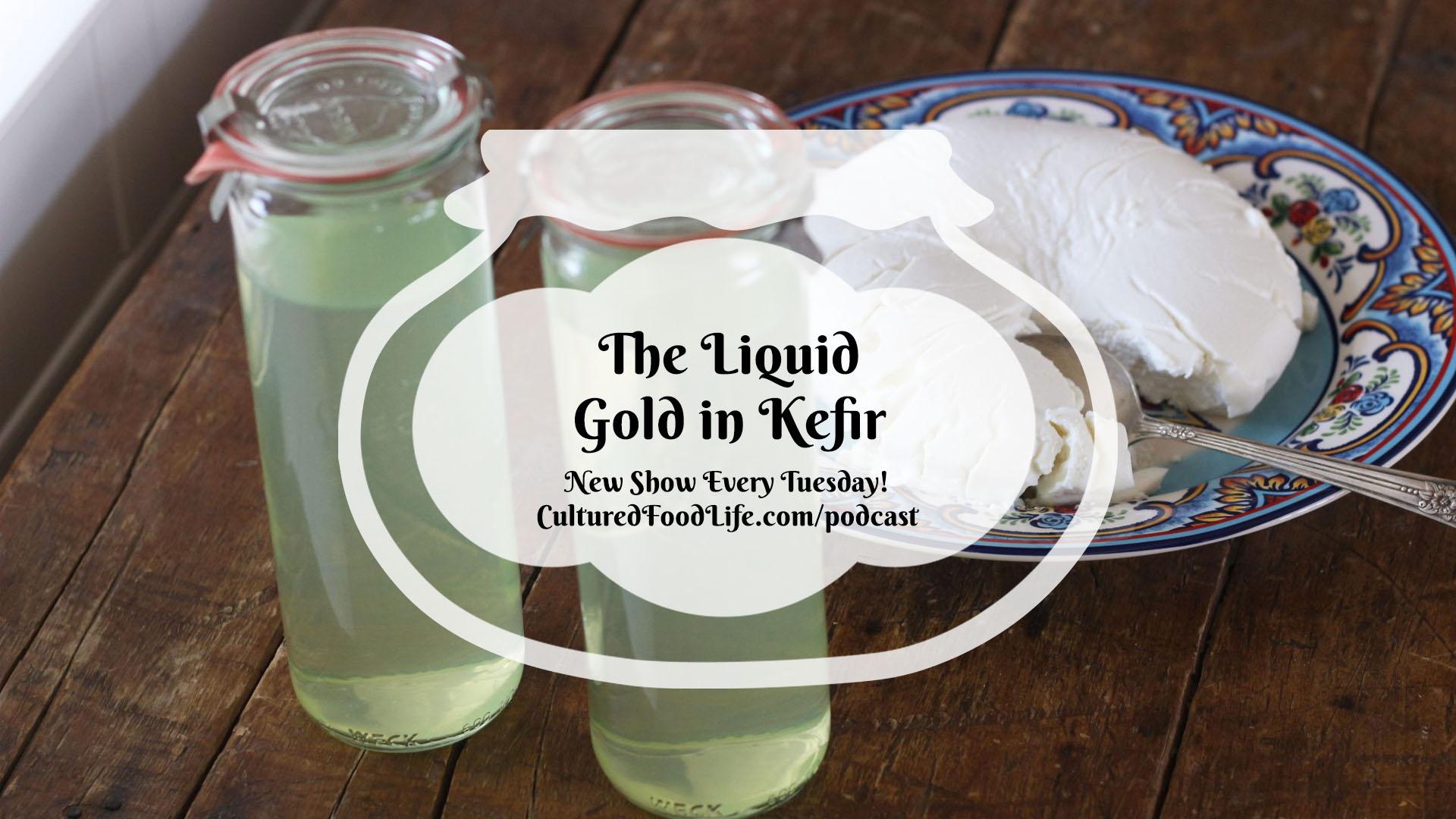 The Liquid Gold in Kefir Full