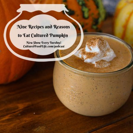 Nine Recipes and Reasons to Eat Cultured Pumpkin