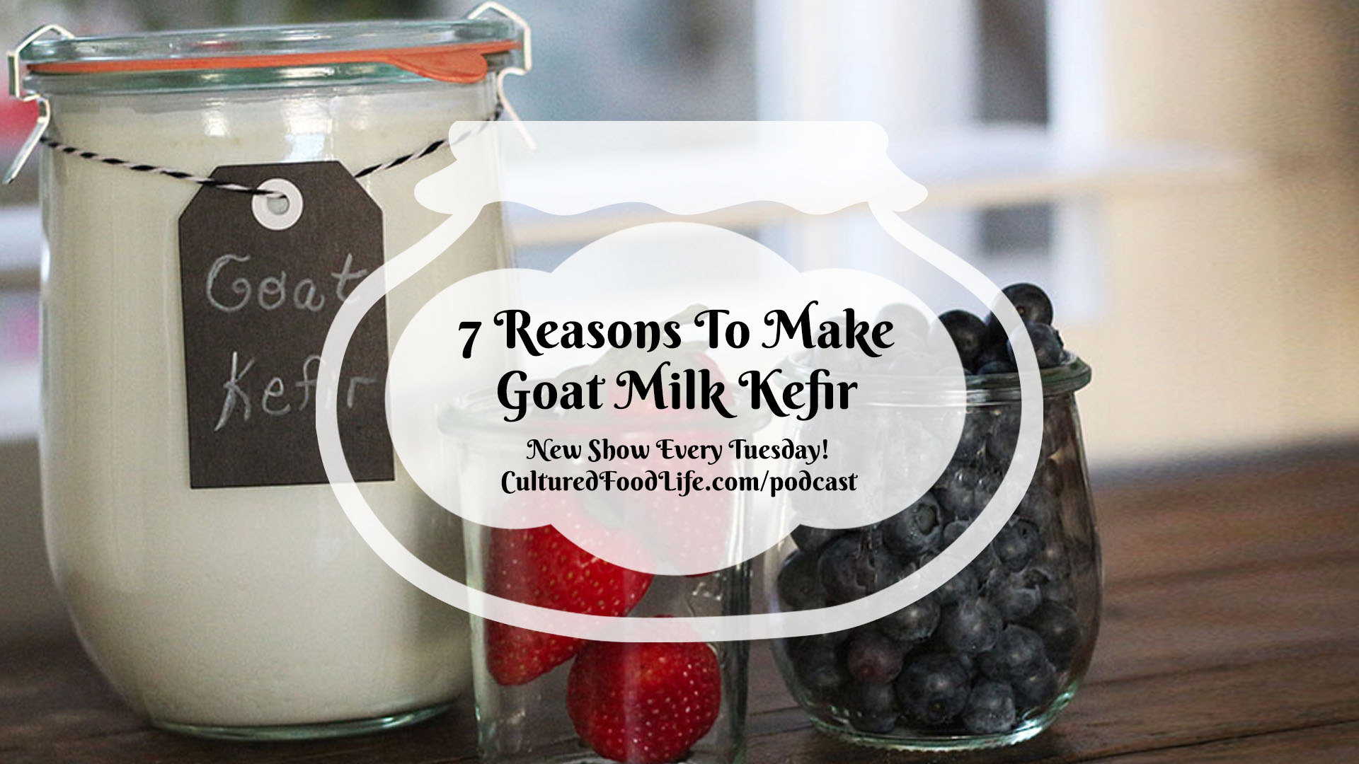 7 Reasons To Make Goat Milk Kefir