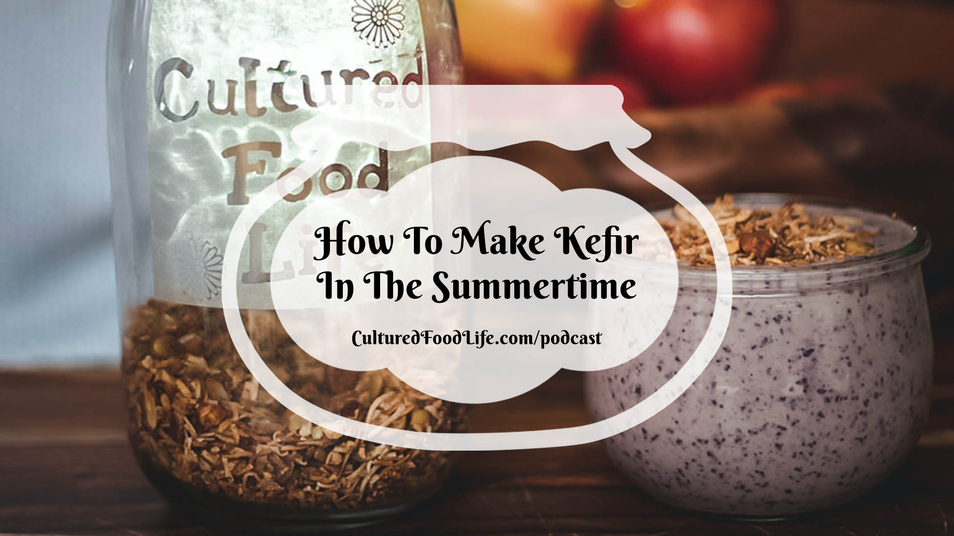 How To Make Kefir In The Summertime
