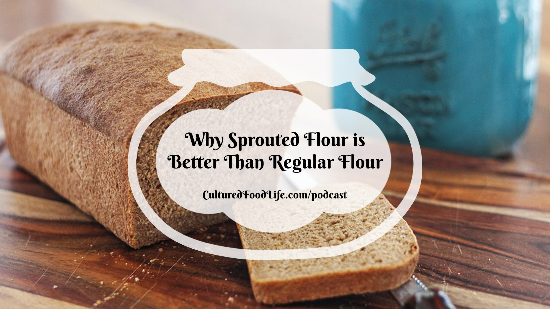Why Sprouted Flour is Better Than Regular Flour
