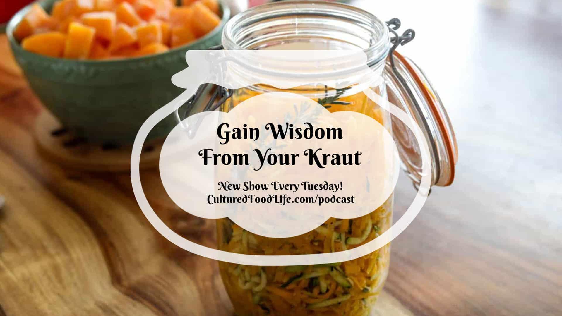 Gain Wisdom From Your Kraut