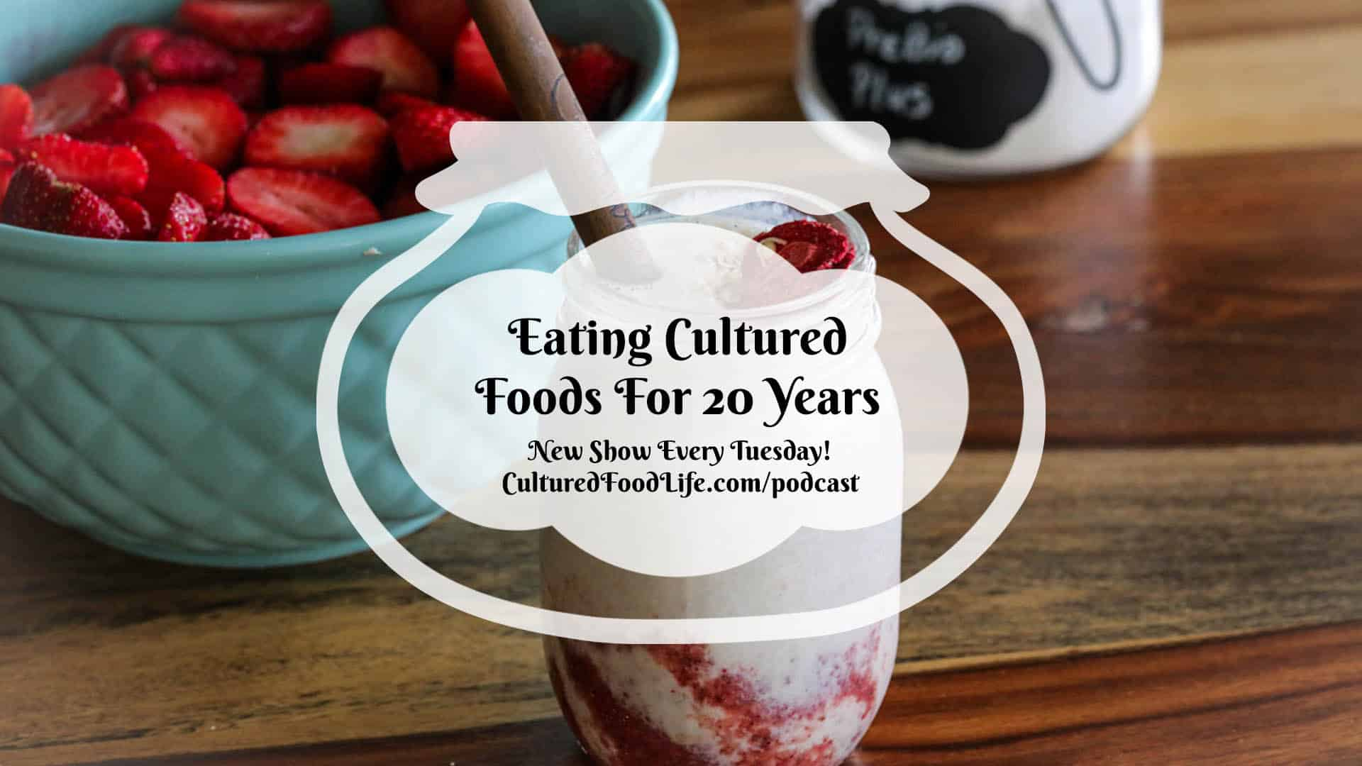 Eating Cultured Foods For 20 Years Full