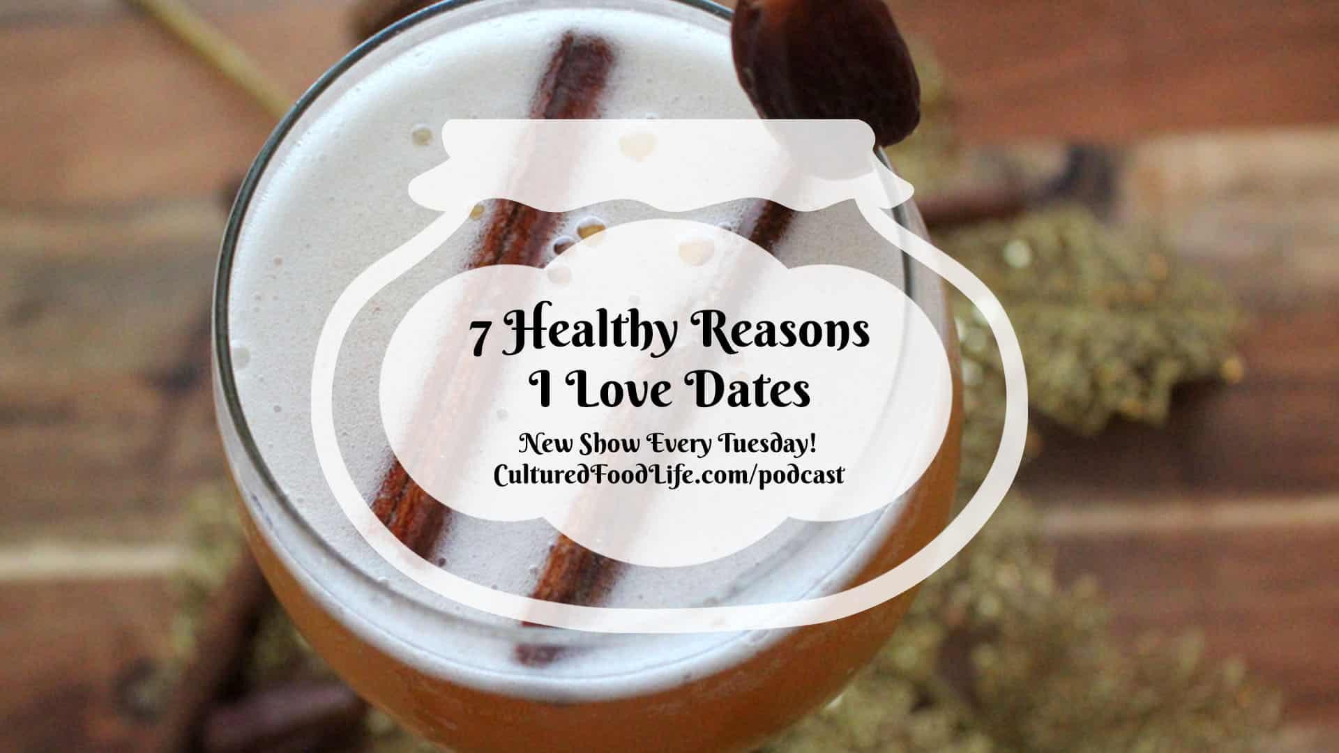 7 Healthy Reasons I Love Dates