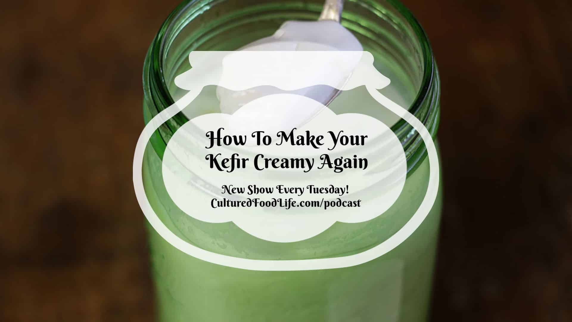 How To Make Your Kefir Creamy Again